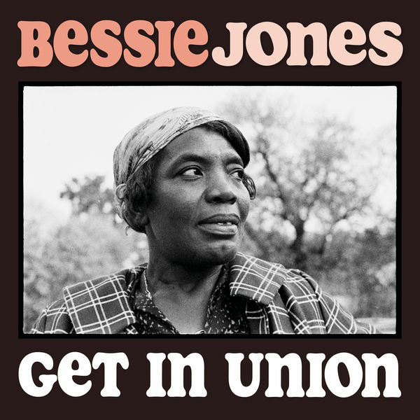 Bessie Jones - Get in Union