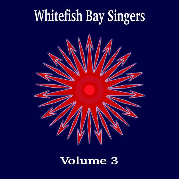 Whitefish Bay Singers - Whitefish Bay Singers, Vol. 3