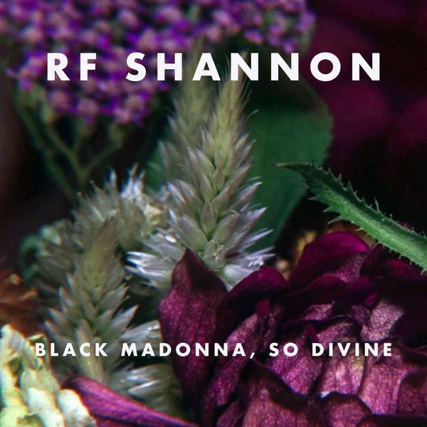 RF Shannon - Black Madonna, so Divine