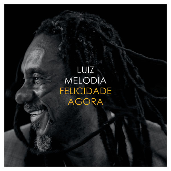 Felicidade agora | luiz melodia – download and listen to the album.