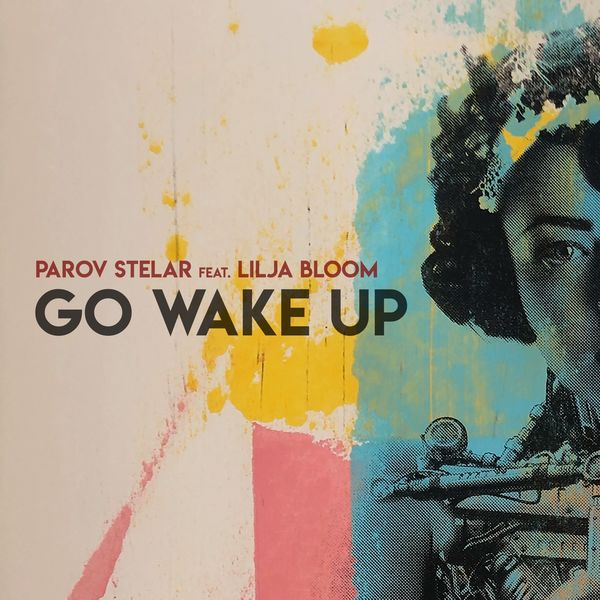 Parov Stelar - Go Wake Up (feat. Lilja Bloom)