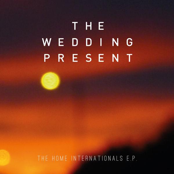 The Wedding Present The Home Internationals E.P