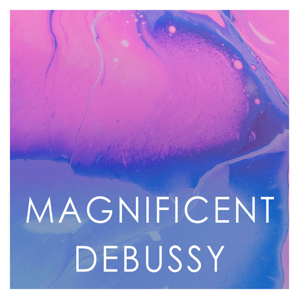 Claude Debussy - Magnificent Debussy