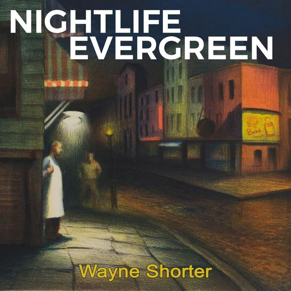 Wayne Shorter - Nightlife Evergreen