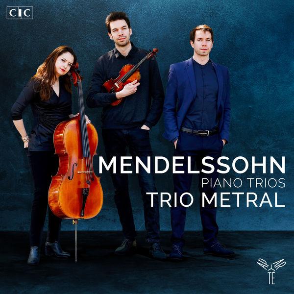 Trio Metral - Mendelssohn : Piano Trios Nos. 1 & 2