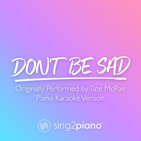 Sing2Piano - don't be sad (Originally Performed by Tate McRae)