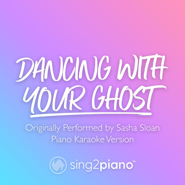 Sing2Piano - Dancing With Your Ghost (Originally Performed by Sasha Sloan)