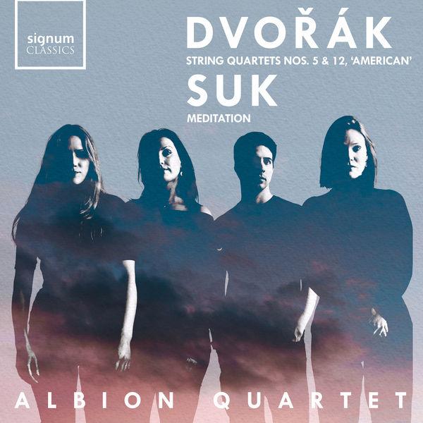 Albion Quartet - Dvořák : Quartets Nos. 5 & 12 'American' - Suk: Meditation