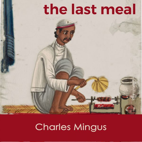 Charles Mingus - The last Meal