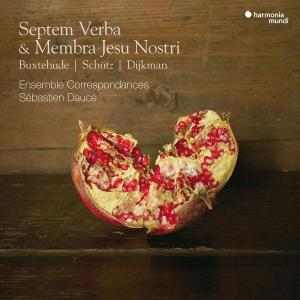 Ensemble Correspondances - Septem Verba & Membra Jesu Nostri