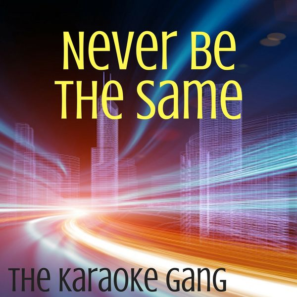 The Karaoke Gang - Never Be the Same (Karaoke Version) (Originally Performed by Camila Cabello)