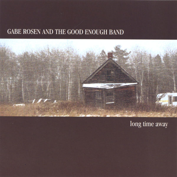 Gabe Rosen And The Good Enough Band - Long Time Away