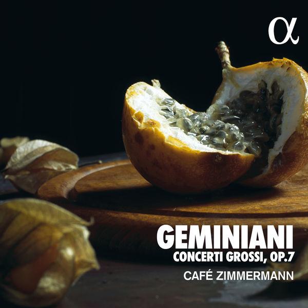 Café Zimmermann - Geminiani: Concerti Grossi Op. 7