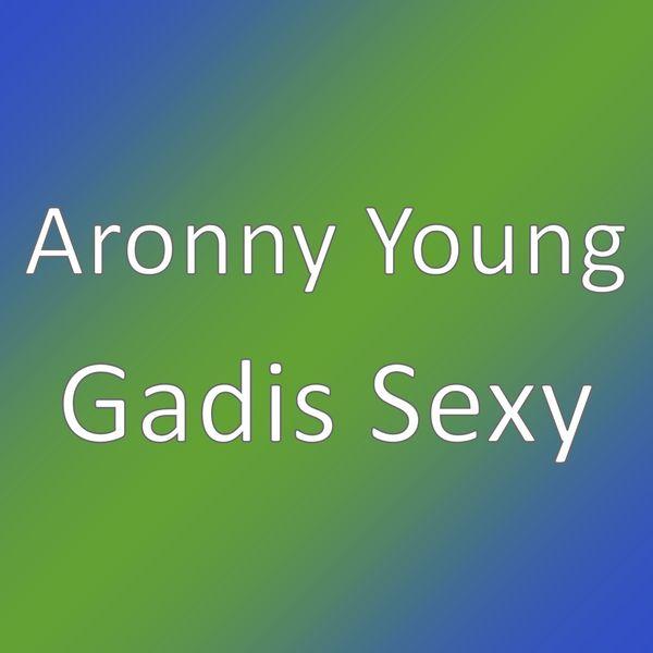 Aronny Young - Gadis Sexy