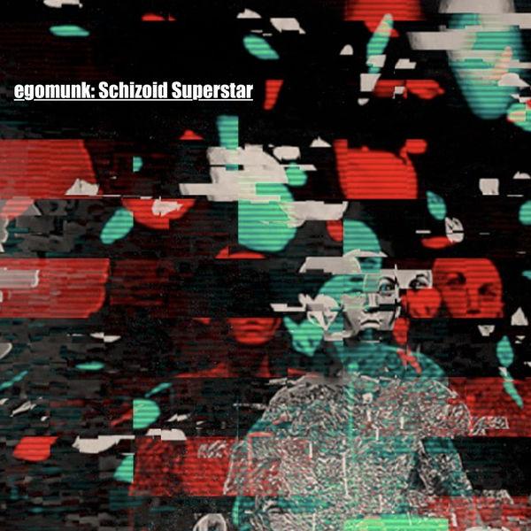 Egomunk - Schizoid Superstar