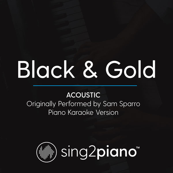 Sing2Piano - Black & Gold (Acoustic) [Originally Performed By Sam Sparro]