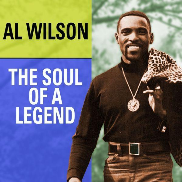 Al Wilson - Al Wilson The Soul Of A Legend