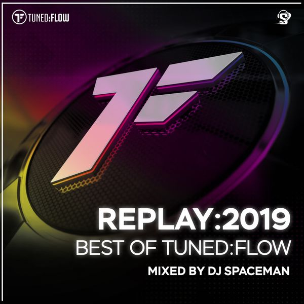 DJ Spaceman - Replay:2019 - Best of Tuned:Flow (Mixed by DJ Spaceman) [DJ Mix]
