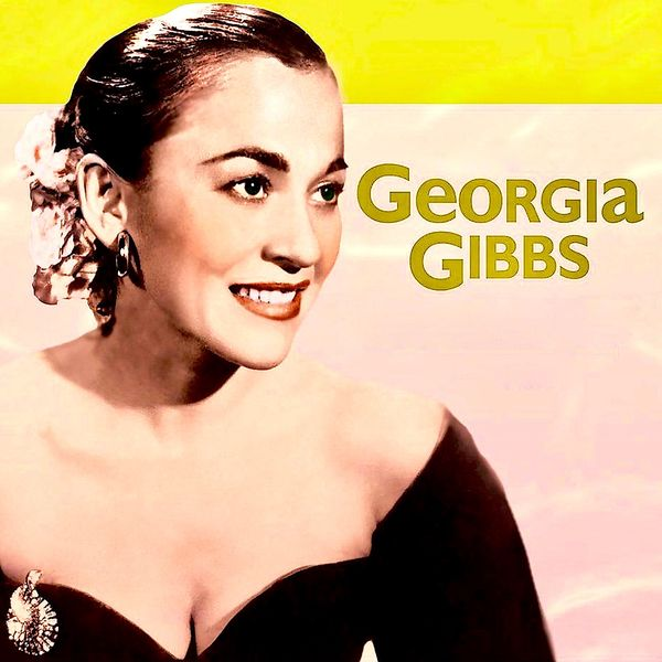 Georgia Gibbs It's Her Nibs! Miss Georgia Gibbs! (Remastered)