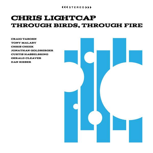 Chris Lightcap - Through Birds, Through Fire