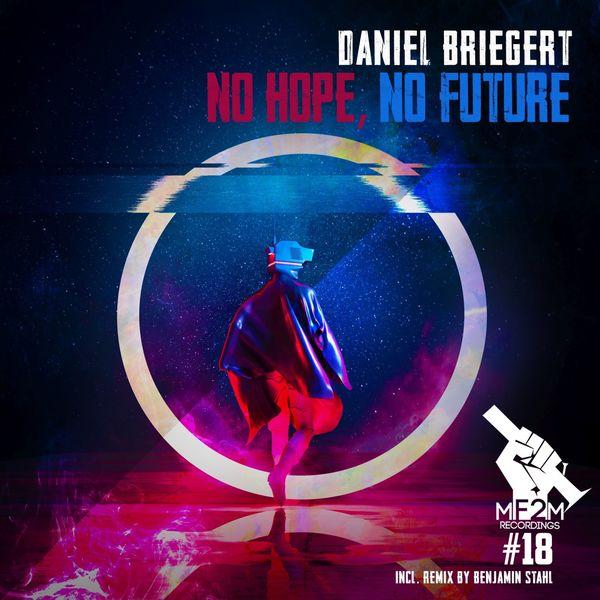 Daniel Briegert - No Hope, No Future (Incl. Benjamin Stahl Remix)