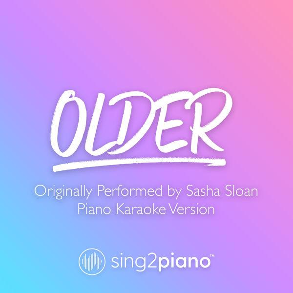 Sing2Piano - Older (Originally Performed by Sasha Sloan)