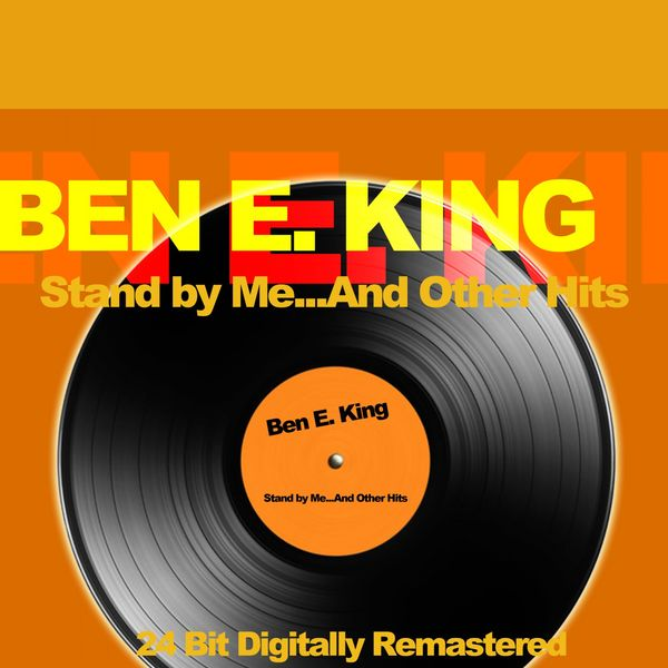 Ben E. King Stand by Me...And Other Hits  (24 Bit Digitally Remastered)