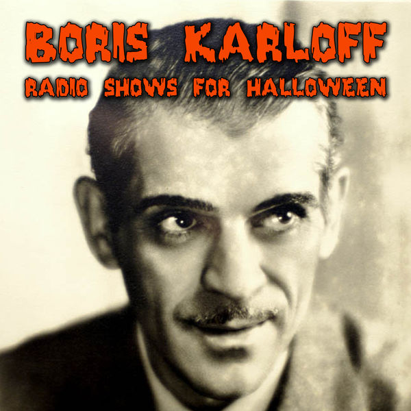 Boris Karloff - Radio Shows For Halloween