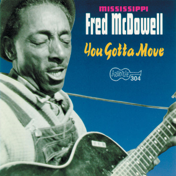 Mississippi Fred McDowell - You Gotta Move
