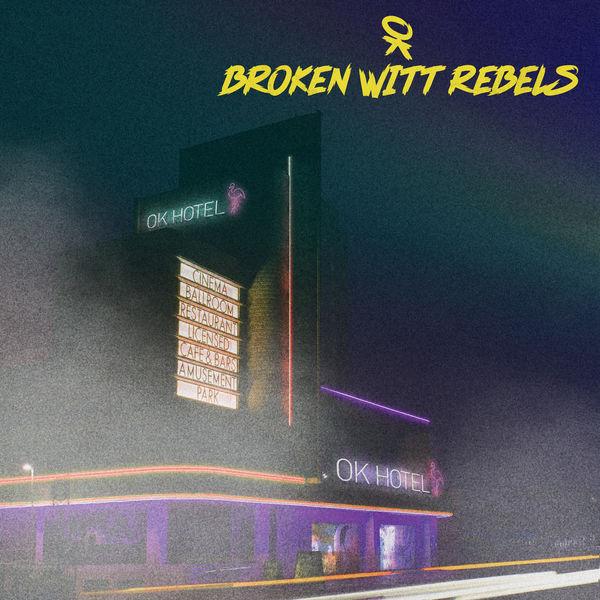 Broken Witt Rebels - OK Hotel