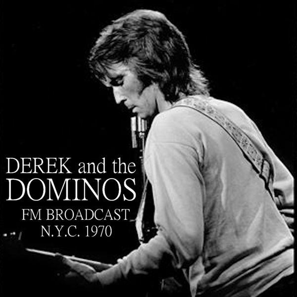 Derek & The Dominos - Derek and the Dominos FM Broadcast N.Y.C. 1970