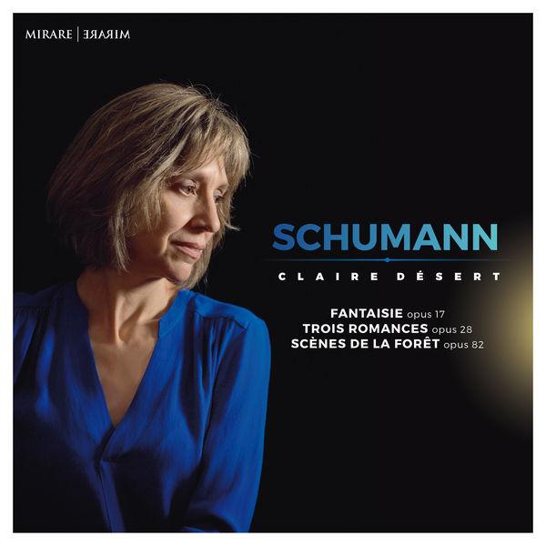 Claire Desert - Schumann: Fantaisie, Romances, Scènes de la forêt