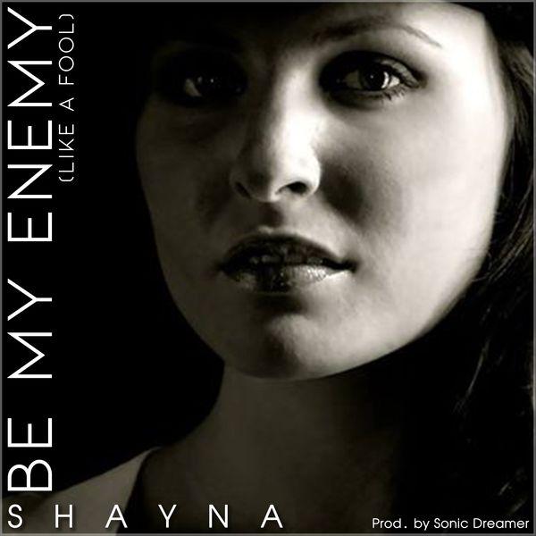 Shayna|Be My Enemy (Like a Fool)