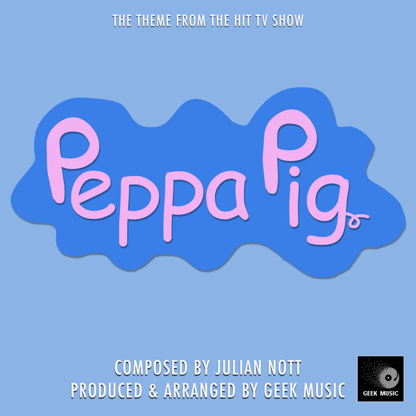 Peppa Pig Theme Song Geek Music To Stream In Hi Fi Or To
