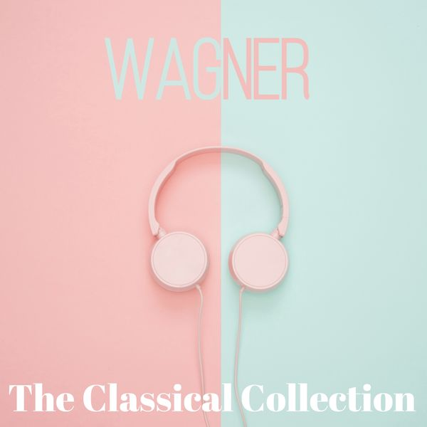 Richard Wagner - Wagner (The classical collection)