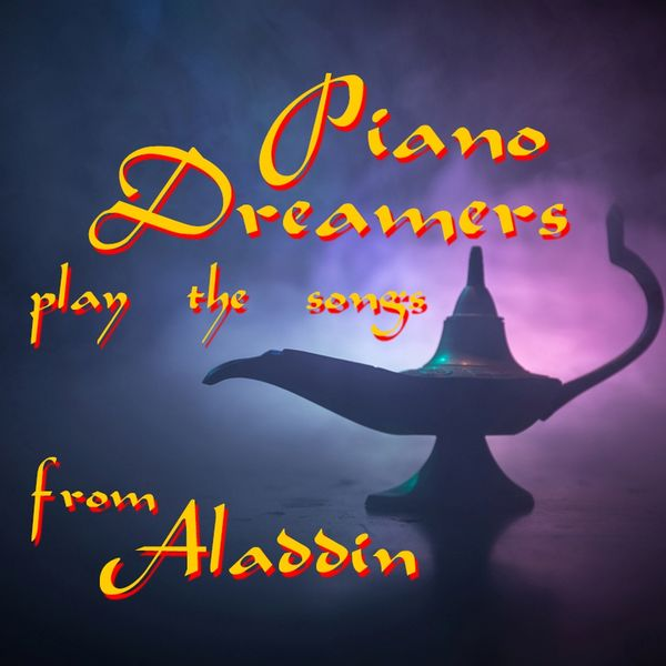 Piano Dreamers - Piano Dreamers Play the Songs from Aladdin (Instrumental)